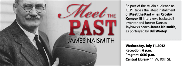 Be part of the studio audience as KCPT tapes the latest installment of Meet the Past when Crosby Kemper III interviews basketball inventor and former Kansas Jayhawks coach James Naismith, as portrayed by Bill Worley.