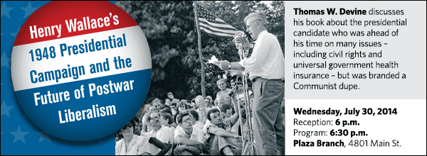 Thomas W. Devine discusses his book about the presidential candidate who was ahead of his time on many issues – including civil rights and universal government health insurance – but was branded a Communist dupe.