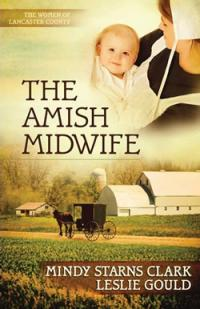 The Amish Midwife By Mindy Starns Clark And Leslie Gould