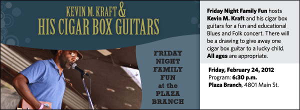 Friday Night Family Fun hosts Kevin M. Kraft and his cigar box guitars for a fun and educational Blues and Folk concert. There will be a drawing to give away one cigar box guitar to a lucky child.  All ages are appropriate.