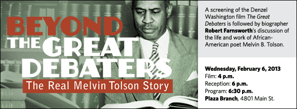 A screening of the Denzel Washington film The Great Debaters is followed by biographer Robert Farnsworth's discussion of the life and work of African-American poet Melvin B. Tolson.