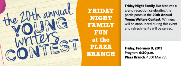 Friday Night Family Fun features a grand reception celebrating the participants in the 20th Annual Young Writers Contest. Winners will be announced during this event and refreshments will be served.