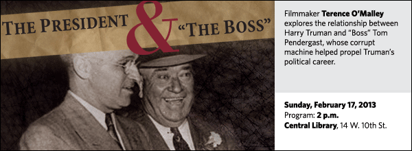"Filmmaker Terence O'Malley explores the relationship between Harry Truman and ""Boss"" Tom Pendergast, whose corrupt machine helped propel Truman's political career."