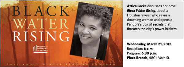 Attica Locke discusses her novel Black Water Rising, about a Houston lawyer who saves a drowning woman and opens a Pandora's Box of secrets that threaten the city's power brokers.