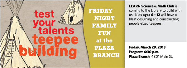 LEARN Science & Math Club is coming to the Library to build with us!  Kids ages 6 – 12 will have a blast designing and constructing people-sized teepees.