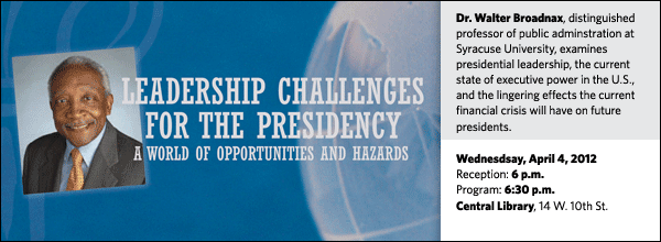 Dr. Walter Broadnax, distinguished professor of public adminstration at Syracuse University, examines presidential leadership, the current state of executive power in the U.S., and the lingering effects the current financial crisis will have on future presidents.