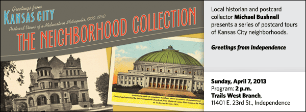 Local historian and postcard collector Michael Bushnell presents a series of postcard tours of Kansas City neighborhoods. Greetings from Independence
