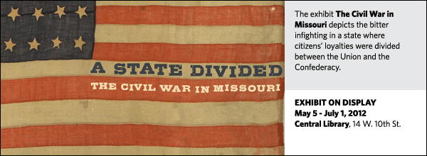 The exhibit The Civil War in Missouri depicts the bitter infighting in a state where citizens' loyalties were divided between the Union and the Confederacy.