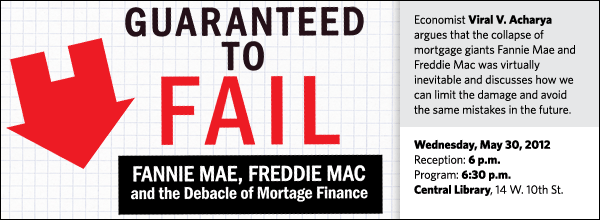 Economist Viral V. Acharya argues that the collapse of mortgage giants Fannie Mae and Freddie Mac was virtually inevitable and discusses how we can limit the damage and avoid the same mistakes in the future.