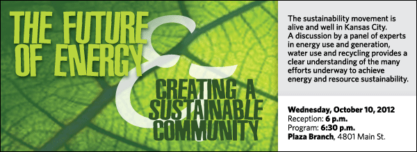 The sustainability movement is alive and well in Kansas City. A discussion by a panel of experts in energy use and generation, water use and recycling provides a clear understanding of the many efforts underway to achieve energy and resource sustainability.