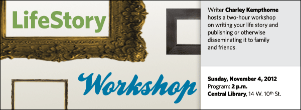Writer Charley Kempthorne  hosts a two-hour workshop on writing your life story and publishing or otherwise disseminating it to family 	and friends.