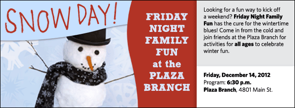 Looking for a fun way to kick off a weekend? Friday Night Family Fun has the cure for the wintertime blues! Come in from the cold and join friends at the Plaza Branch for activities for all ages to celebrate winter fun.