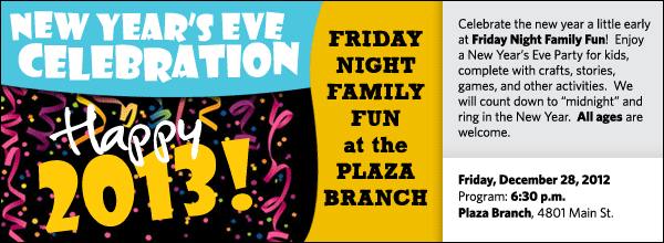 "Celebrate the new year a little early at Friday Night Family Fun!  Enjoy a New Year's Eve Party for kids, complete with crafts, stories, games, and other activities.  We will count down to ""midnight"" and ring in the New Year.  All ages are welcome."