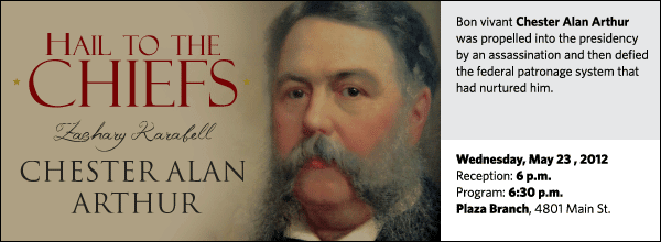 Bon vivant Chester Alan Arthur was propelled into the presidency by an assassination and then defied the federal patronage system that had nurtured him.
