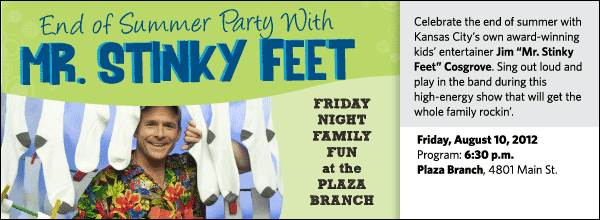 "Celebrate the end of summer with Kansas City's own award-winning kids' entertainer Jim ""Mr. Stinky Feet"" Cosgrove. Sing out loud and play in the band during this high-energy show that will get the whole family rockin'."