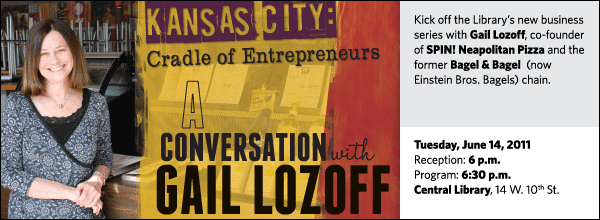 Kick off the Library's new business series with Gail Lozoff, co-founder of SPIN! Neapolitan Pizza and the former Bagel & Bagel  (now Einstein Bros. Bagels) chain.