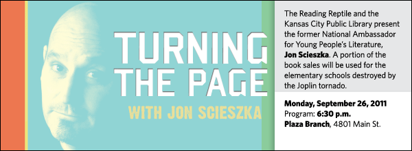 The Reading Reptile and the Kansas City Public Library present the former National Ambassador for Young People's Literature,  Jon Scieszka. A portion of the book sales will be used for the elementary schools destroyed by the Joplin tornado.