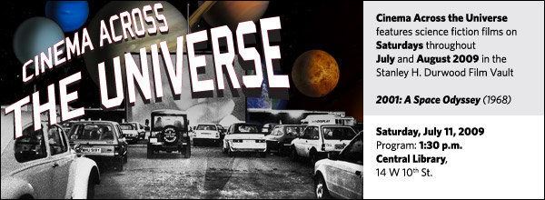 Cinema Across the Universe features science fiction films on Saturdays throughout July and August 2009 at 1:30 p.m. in the Stanley H. Durwood Film Vault at the Central Library, 14 W. 10th St.