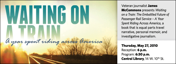 Veteran journalist James McCommons presents Waiting on a Train: The Embattled Future of Passenger Rail Service – A Year Spent Riding Across America, a book that is equal parts travel narrative, personal memoir, and investigative journalism.