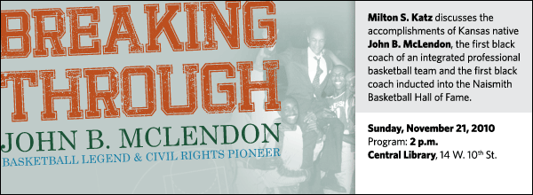 Milton S. Katz discusses the accomplishments of Kansas native John B. McLendon, the first black coach of an integrated professional basketball team and the first black coach inducted into the Naismith Basketball Hall of Fame.