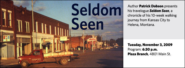 Author Patrick Dobson presents his travelogue Seldom Seen, a chronicle of his 10-week walking journey from Kansas City to Helena, Montana.