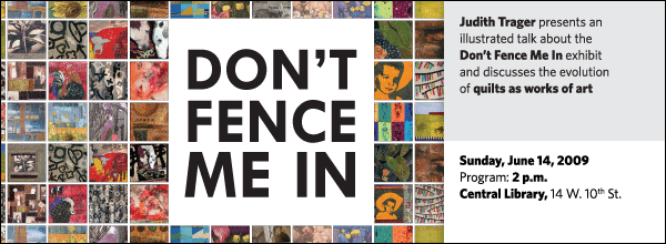 Judith Trager presents an  illustrated talk about the  Don't Fence Me In exhibit  and discusses the evolution  of quilts as works of art