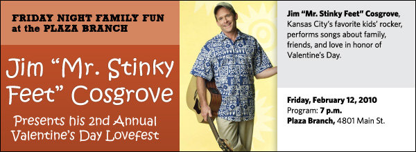 "Jim ""Mr. Stinky Feet"" Cosgrove, Kansas City's favorite kids' rocker, performs songs about family, friends, and love in honor of Valentine's Day."