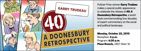 Pulitzer Prize-winner Garry Trudeau makes a special public appearance  to celebrate the release of 40: A Doonesbury Retrospective, a lavish book commemorating four decades of expert commentary on the social and political landscape.