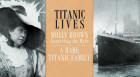 Author Kristen Iverson discusses the remarkable life of Titanic survivor Molly Brown. Journalist Julie Hedgepeth Williams examines the saga of her great uncle Albert and his family, passengers on the doomed liner.