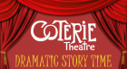 "Coterie Theatre artists read from their favorite children's books while the audience enjoys an opportunity to ""jump into the story"" on stage. This program is appropriate for all ages."