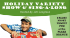 "Friday Night Family Fun series presents a holiday variety show hosted by Jim ""Mr. Stinky Feet"" Cosgrove.  This interactive family program is appropriate for all ages and will end with a holiday sing-a-long."