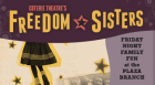 Friday Night Family Fun celebrates Black History Month with The Coterie Theatre's presentation of Freedom Sisters: Stamping, Shouting, Singing Home tour. Recommended for children 5th through 12th grade.