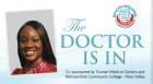 The Doctor Is In, a series of  one-on-one Q&A sessions with physicians and dentists, features Dr. Melinda Olomiye answering a wide range of patron questions regarding health and wellness.