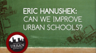 What Works in Urban Education: Eric Hanushek