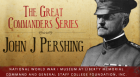 """Historian Shawn Faulkner discusses the career of John J. """"Black Jack"""" Pershing, the Missouri-born commander of the American Expeditionary Force during World War I."""