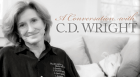 A Conversation with C.D. Wright
