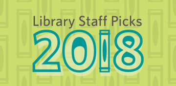 What books were winners with Library staff in 2018?  From pop culture potboilers to heavy-hitting history reads, check out the favorites that lined our staff's personal shelves this past year.