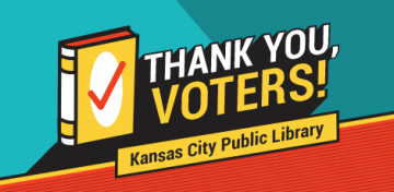 Thank you, voters! From, Kansas City Public Library