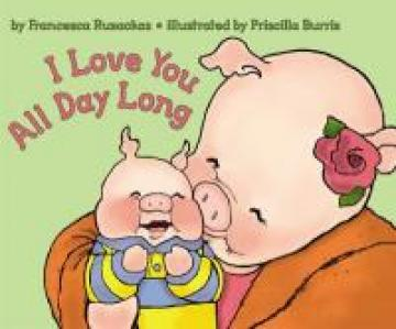 I Love You All Day Long by Francesca Rusacks/ illustrated by Pricilla Burris