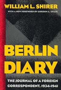 Berlin Diary: the Journal of a Foreign Correspondent, 1934-1941