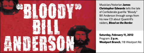 "Musician/historian James Christopher Edwards tells the tale of Confederate guerilla ""Bloody"" Bill Anderson through songs from his new CD about Quantrill's raiders, Blood on the Border."