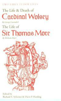 Cavendish's Life of Cardinal Wolsey and Roper's Life of More