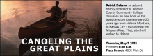 Patrick Dobson, an adjunct history professor at Johnson County Community College, discusses his new book on his transformative journey nearly 20 years ago from Helena, Montana, to Kansas City – by canoe on the Missouri River. That, after he'd walked to Helena.