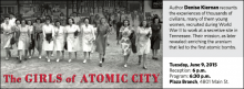 Author Denise Kiernan recounts the experiences of thousands of civilians, many of them young women, recruited during World War II to work at a secretive site in Tennessee. Their mission, as later revealed: enriching the uranium that led to the first atomic bombs.