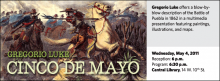 Gregorio Luke offers a blow-by-blow description of the Battle of Puebla in 1862 in a multimedia presentation featuring paintings, illustrations, and maps.