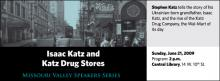Stephen Katz tells the story of his Ukrainian-born grandfather, Isaac Katz, and the rise of the Katz Drug Company, the Wal-Mart of its day