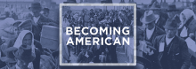 The Library launches a six-week series of film screenings and discussions exploring the history and impact of immigration in the U.S., looking first at the period from 1820 to 1924 – the Century of Immigration – when 40 million new arrivals swelled the U.S. population.