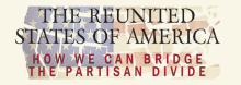 Compromise and accord seem more elusive than ever in this era of bitter political partisanship. But mediation expert Mark Gerzon sees hope – and spells it out in a discussion of his book The Reunited States of America: How We Can Bridge the Partisan Divide.