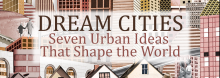 In a discussion of his book, Pepperdine University's Wade Graham identifies seven architectural concepts that he says have shaped urban planning and design in the past century and a half. And he examines the men and women responsible for them.