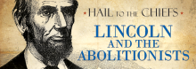 Was Abraham Lincoln the transcendent champion of African-American freedom that history books depict? Author Fred Kaplan tempers that image in a discussion of his book Lincoln and the Abolitionists: John Quincy Adams, Slavery, and the Civil War, casting Abe as a less fervent reformer than Adams and others of the time.